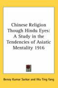 Chinese Religion Though Hindu Eyes: A Study in the Tendencies of Asiatic Mentality 1916