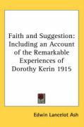 Faith and Suggestion: Including an Account of the Remarkable Experiences of Dorothy Kerin 1915 - Ash, Edwin Lancelot