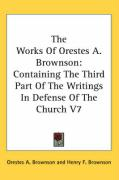 The Works of Orestes A. Brownson: Containing the Third Part of the Writings in Defense of the Church V7 - Brownson, Orestes Augustus
