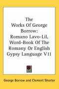 The Works of George Borrow: Romano LaVO-Lil, Word-Book of the Romany or English Gypsy Language V11