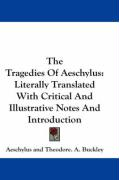The Tragedies of Aeschylus: Literally Translated with Critical and Illustrative Notes and Introduction - Aeschylus