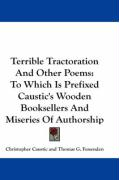 Terrible Tractoration and Other Poems: To Which Is Prefixed Caustic's Wooden Booksellers and Miseries of Authorship - Caustic, Christopher; Fessenden, Thomas Green