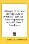 Glimpses of Herman Melville's Life in Pittsfield 1850-1851: Some Unpublished Letters of Evert A. Duyckinck