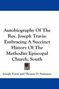 Autobiography of the REV. Joseph Travis: Embracing a Succinct History of the Methodist Episcopal Church, South - Travis, Joseph