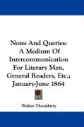 Notes and Queries: A Medium of Intercommunication for Literary Men, General Readers, Etc.; January-June 1864 - Thornbury, Walter