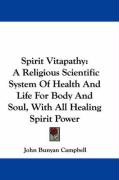 Spirit Vitapathy: A Religious Scientific System of Health and Life for Body and Soul, with All Healing Spirit Power
