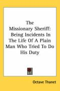 The Missionary Sheriff: Being Incidents in the Life of a Plain Man Who Tried to Do His Duty - Thanet, Octave