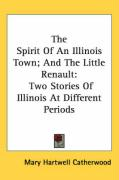 The Spirit of an Illinois Town; And the Little Renault: Two Stories of Illinois at Different Periods