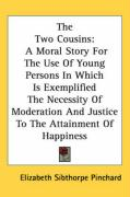 The Two Cousins: A Moral Story for the Use of Young Persons in Which Is Exemplified the Necessity of Moderation and Justice to the Atta - Pinchard, Elizabeth Sibthorpe