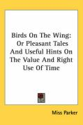 Birds on the Wing: Or Pleasant Tales and Useful Hints on the Value and Right Use of Time - Parker, Miss