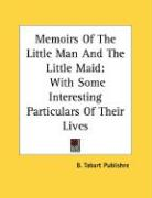 Memoirs of the Little Man and the Little Maid: With Some Interesting Particulars of Their Lives - B Tabart Publisher; B. Tabart Publishre, Tabart Publishre