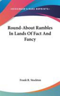Round-about Rambles in Lands of Fact and Fancy - Frank Richard Stockton