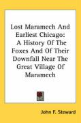 Lost Maramech and Earliest Chicago: A History of the Foxes and of Their Downfall Near the Great Village of Maramech - Steward, John F.