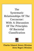 The Systematic Relationships of the Coccaceae: With a Discussion of the Principles of Bacterial Classification - Winslow, Charles Edward Amory; Winslow, Anne Rogers