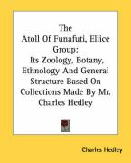 The Atoll of Funafuti, Ellice Group: Its Zoology, Botany, Ethnology and General Structure Based on Collections Made by Mr. Charles Hedley - Hedley, Charles