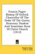 Francis Paget: Bishop of Oxford, Chancellor of the Order of the Garter, Honorary Student and Sometime Dean of Christ Church (1912)
