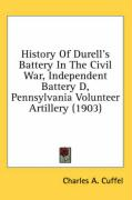 History of Durell's Battery in the Civil War, Independent Battery D, Pennsylvania Volunteer Artillery (1903) - Cuffel, Charles A.