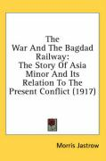 The War and the Bagdad Railway: The Story of Asia Minor and Its Relation to the Present Conflict (1917)