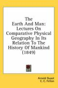 The Earth and Man: Lectures on Comparative Physical Geography in Its Relation to the History of Mankind (1849) - Guyot, Arnold Henry