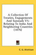 A Collection of Treaties, Engagements and Sunnuds V5: Relating to India and Neighboring Countries (1876) - Aitchison, C. U.