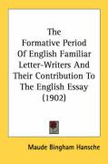 The Formative Period of English Familiar Letter-Writers and Their Contribution to the English Essay (1902) - Hansche, Maude Bingham