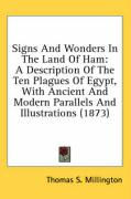 Signs and Wonders in the Land of Ham: A Description of the Ten Plagues of Egypt, with Ancient and Modern Parallels and Illustrations (1873)