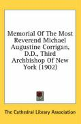 Memorial of the Most Reverend Michael Augustine Corrigan, D.D., Third Archbishop of New York (1902) - The Cathedral Library Association, Cathe