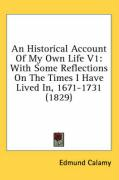 An Historical Account of My Own Life V1: With Some Reflections on the Times I Have Lived In, 1671-1731 (1829) - Calamy, Edmund