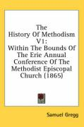 The History of Methodism V1: Within the Bounds of the Erie Annual Conference of the Methodist Episcopal Church (1865) - Gregg, Samuel
