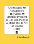 Afterthoughts of Armageddon: The Gamut of Emotions Produced by the War, Pointing a Moral That Is Not Too Obvious (1919)