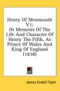 Henry of Monmouth V1: Or Memoirs of the Life and Character of Henry the Fifth, as Prince of Wales and King of England (1838)