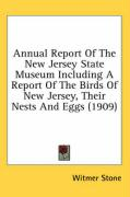 Annual Report of the New Jersey State Museum Including a Report of the Birds of New Jersey, Their Nests and Eggs (1909) - Stone, Witmer