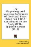The Morphology and Evolutional Significance of the Pineal Body: Being Part 1 of a Contribution to the Study of the Epiphysis Cerebri (1919)