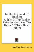 In the Boyhood of Lincoln: A Tale of the Tunker Schoolmaster and the Times of Black Hawk (1892) - Butterworth, Hezekiah