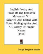 English Poetry and Prose of the Romantic Movement V1: Selected and Edited with Notes, Bibliographies and a Glossary of Proper Names (1916) - Woods, George Benjamin