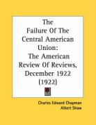 The Failure of the Central American Union: The American Review of Reviews, December 1922 (1922) - Chapman, Charles Edward