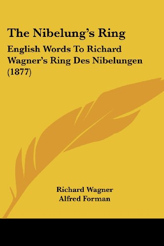 The Nibelung's Ring: English Words To Richard Wagner's Ring Des Nibelungen (1877) - Richard Wagner