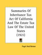 Summaries of Inheritance Tax Act of California and the Estate Tax Law of the United States (1921) - Fogel and Beman, And Beman