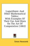 Logarithmic and Other Mathematical Tables: With Examples of Their Use and Hints on the Art of Computation (1882) - Newcomb, Simon