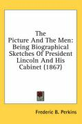 The Picture and the Men: Being Biographical Sketches of President Lincoln and His Cabinet (1867) - Perkins, Frederic B.