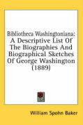 Bibliotheca Washingtoniana: A Descriptive List of the Biographies and Biographical Sketches of George Washington (1889) - Baker, William Spohn