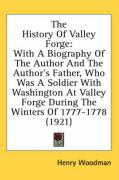 The History of Valley Forge: With a Biography of the Author and the Author's Father, Who Was a Soldier with Washington at Valley Forge During the W - Woodman, Henry
