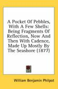 A Pocket of Pebbles, with a Few Shells: Being Fragments of Reflection, Now and Then with Cadence, Made Up Mostly by the Seashore (1877) - Philpot, William Benjamin