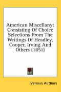 American Miscellany: Consisting of Choice Selections from the Writings of Headley, Cooper, Irving and Others (1851) - Various Authors, Authors