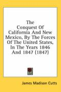 The Conquest of California and New Mexico, by the Forces of the United States, in the Years 1846 and 1847 (1847) - Cutts, James Madison