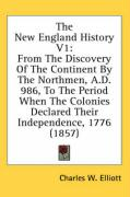 The New England History V1: From the Discovery of the Continent by the Northmen, A.D. 986, to the Period When the Colonies Declared Their Independ - Elliott, Charles W.