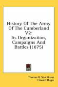 History of the Army of the Cumberland V2: Its Organization, Campaigns and Battles (1875) - Van Horne, Thomas B.; Ruger, Edward