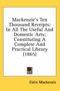 MacKenzie's Ten Thousand Receipts: In All the Useful and Domestic Arts; Constituting a Complete and Practical Library (1865) - MacKenzie, Colin