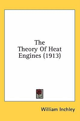 The Theory of Heat Engines - William Inchley
