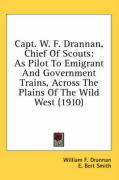 Capt. W. F. Drannan, Chief of Scouts: As Pilot to Emigrant and Government Trains, Across the Plains of the Wild West (1910) - Drannan, William F.